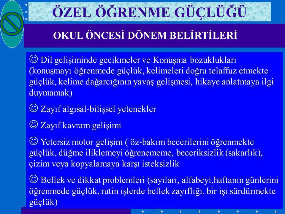 www.RehberlikPortali.com @ Mehmet TUNÇ ÖZEL ÖĞRENME GÜÇLÜĞÜ OKUL ÖNCESİ DÖNEM BELİRTİLERİ J Dil gelişiminde gecikmeler ve Konuşma bozuklukları (konuşm
