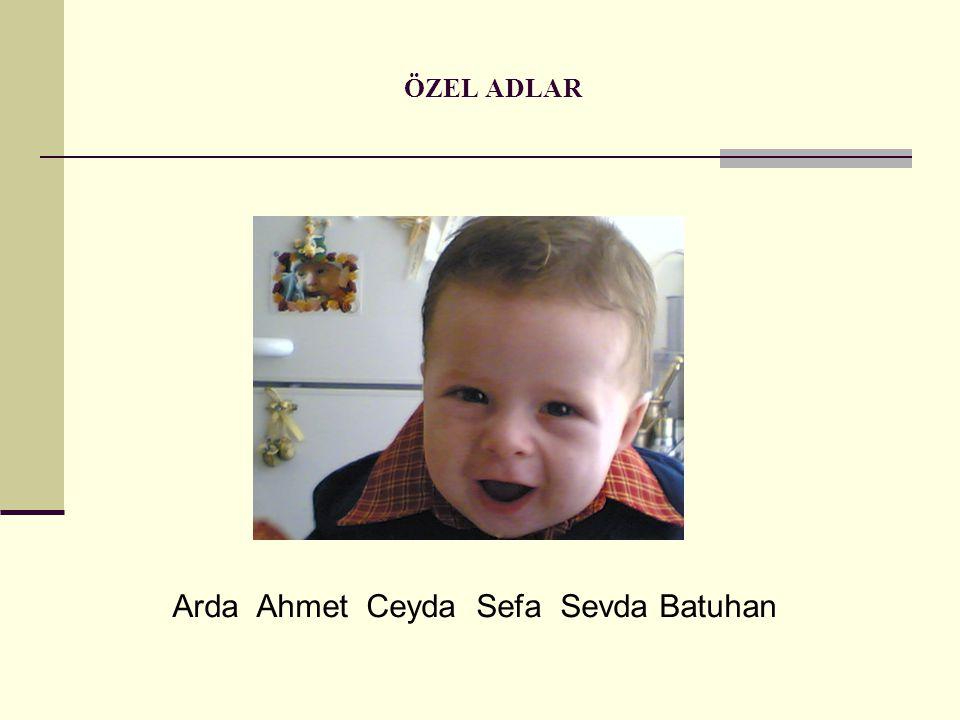 ÖZEL ADLAR Arda Ahmet Ceyda Sefa Sevda Batuhan