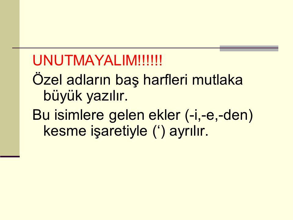 ÖRNEK CÜMLELER Aslıhan İzmir'e,Barış İstanbul'a gitti. Kalemini Murat aldı. Beyzanur'un çok dersi var.
