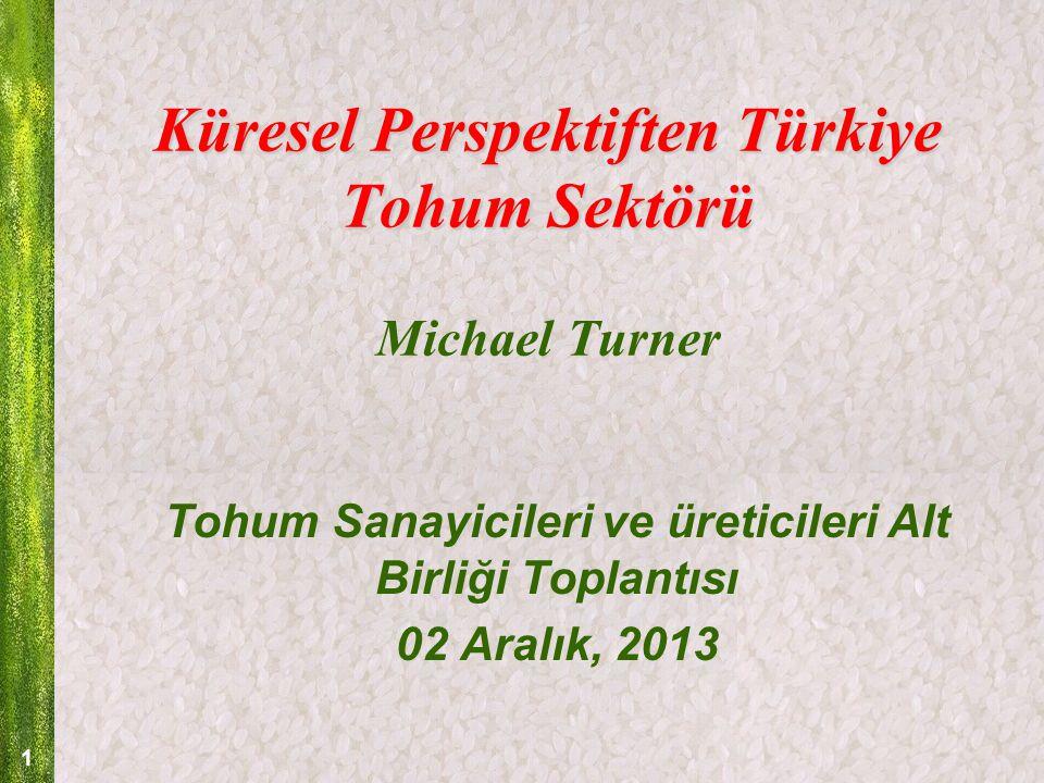 1 Küresel Perspektiften Türkiye Tohum Sektörü Küresel Perspektiften Türkiye Tohum Sektörü Michael Turner Tohum Sanayicileri ve üreticileri Alt Birliği Toplantısı 02 Aralık, 2013