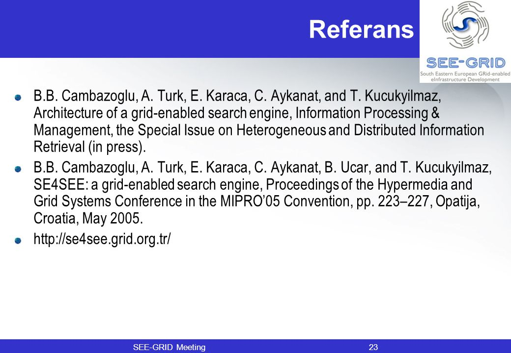 Referans B.B. Cambazoglu, A. Turk, E. Karaca, C. Aykanat, and T. Kucukyilmaz, Architecture of a grid-enabled search engine, Information Processing & M