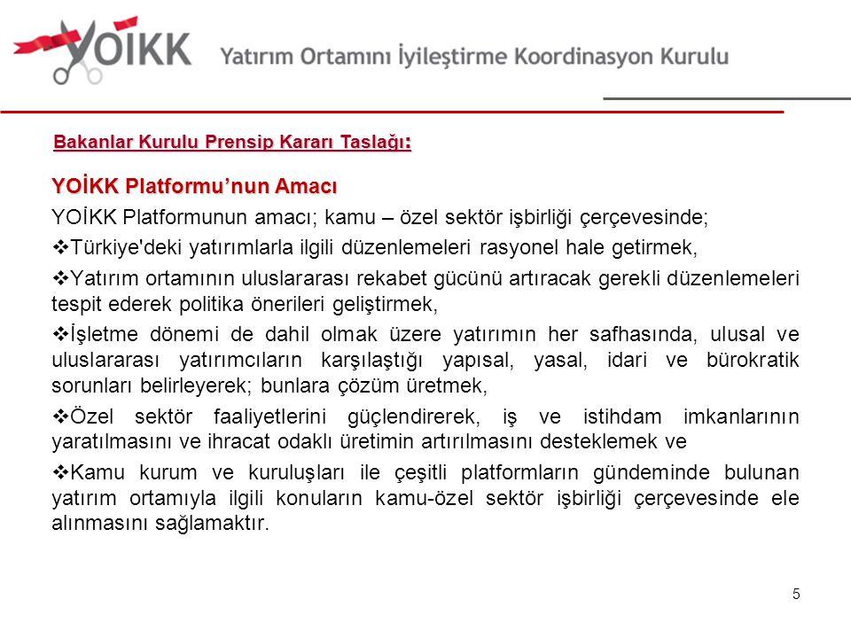 YOİKK Platformu'nun Amacı YOİKK Platformunun amacı; kamu – özel sektör işbirliği çerçevesinde;  Türkiye'deki yatırımlarla ilgili düzenlemeleri rasyon