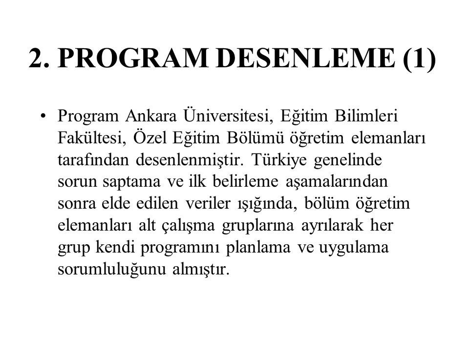 2. PROGRAM DESENLEME (1) Program Ankara Üniversitesi, Eğitim Bilimleri Fakültesi, Özel Eğitim Bölümü öğretim elemanları tarafından desenlenmiştir. Tür