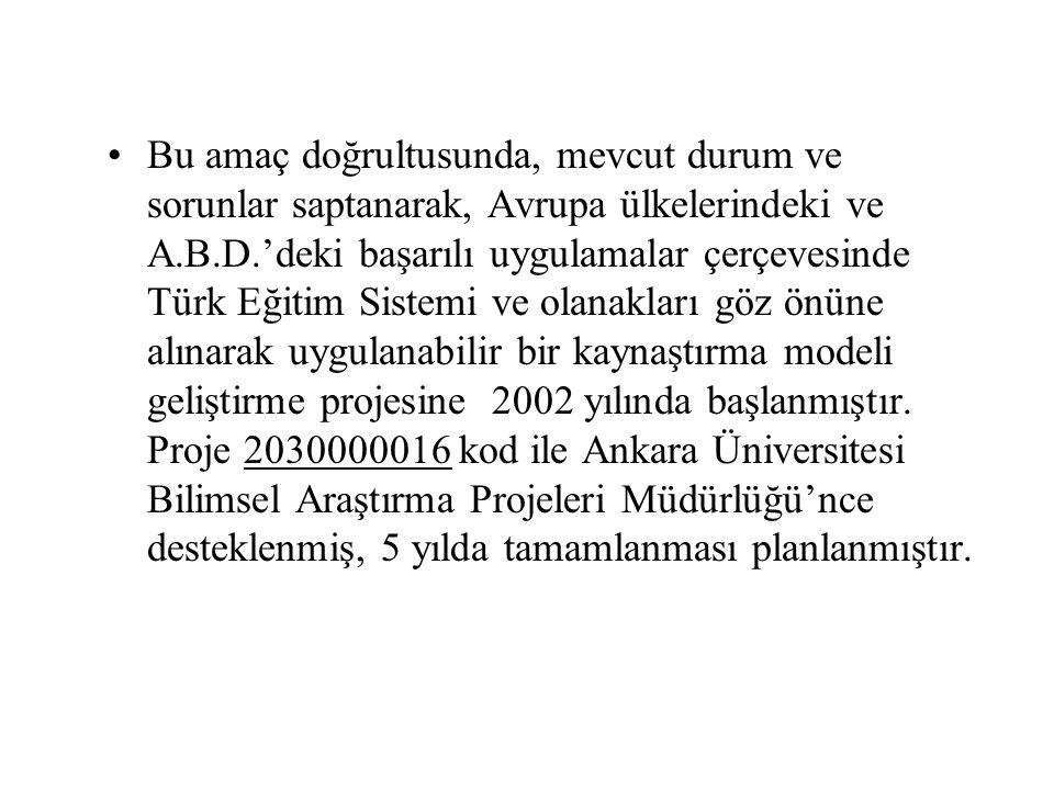 Bu amaç doğrultusunda, mevcut durum ve sorunlar saptanarak, Avrupa ülkelerindeki ve A.B.D.'deki başarılı uygulamalar çerçevesinde Türk Eğitim Sistemi