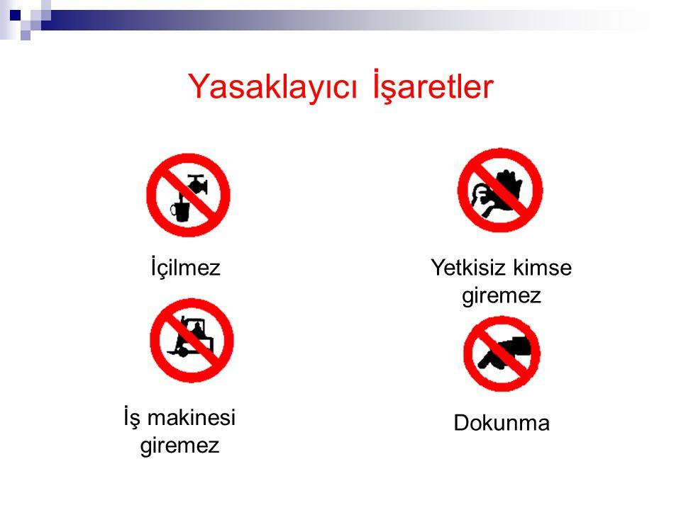 Yasaklayıcı İşaretler Sigara içilmez Yaya giremez Suyla söndürmek yasaktır Sigara içmek ve açık alev kullanmak yasaktır