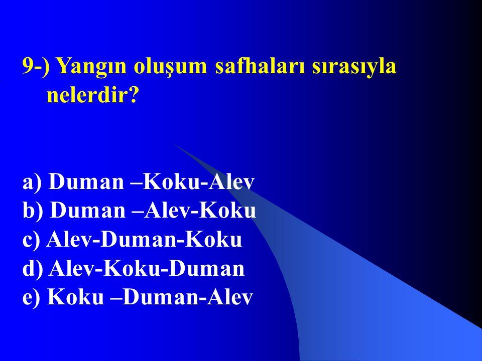 9-) Yangın oluşum safhaları sırasıyla nelerdir? a) Duman –Koku-Alev b) Duman –Alev-Koku c) Alev-Duman-Koku d) Alev-Koku-Duman e) Koku –Duman-Alev