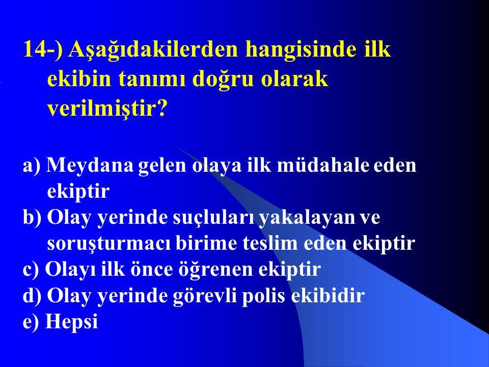 14-) Aşağıdakilerden hangisinde ilk ekibin tanımı doğru olarak verilmiştir? a) Meydana gelen olaya ilk müdahale eden ekiptir b) Olay yerinde suçluları