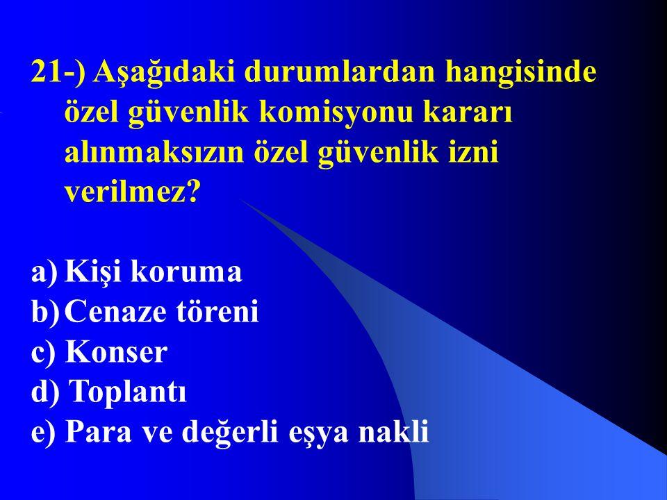 21-) Aşağıdaki durumlardan hangisinde özel güvenlik komisyonu kararı alınmaksızın özel güvenlik izni verilmez? a)Kişi koruma b)Cenaze töreni c) Konser