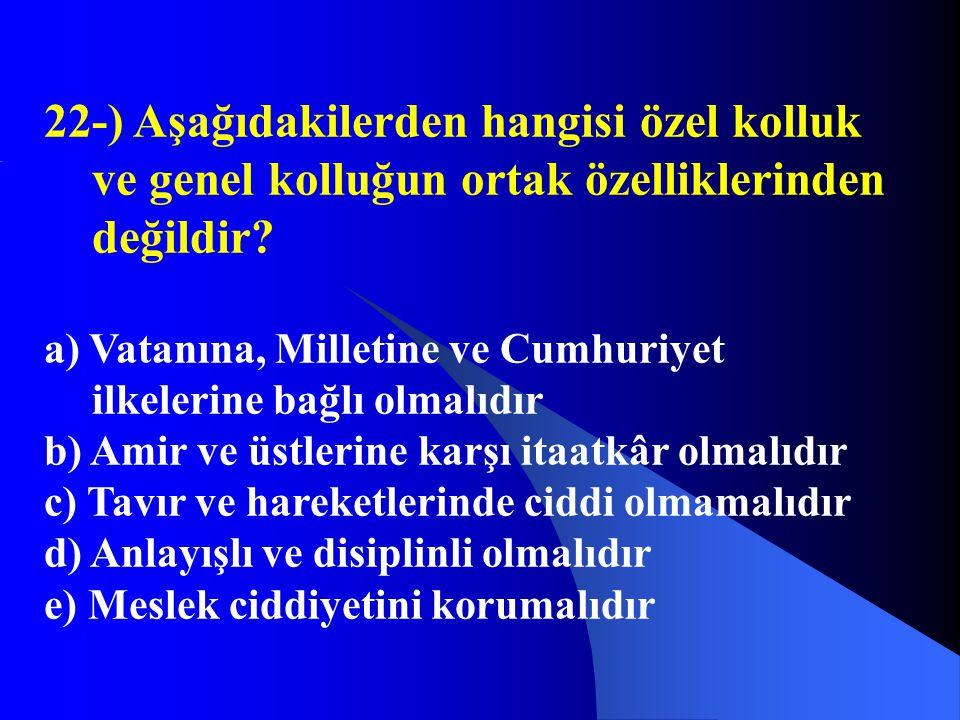 22-) Aşağıdakilerden hangisi özel kolluk ve genel kolluğun ortak özelliklerinden değildir? a) Vatanına, Milletine ve Cumhuriyet ilkelerine bağlı olmal