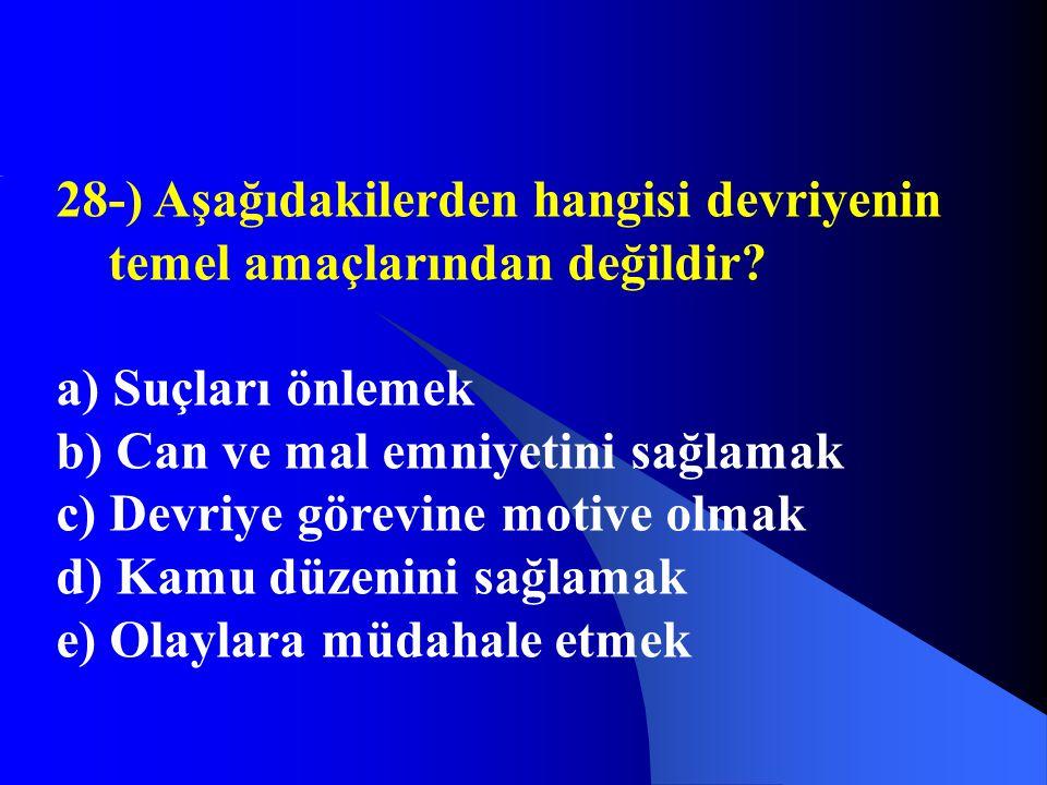 28-) Aşağıdakilerden hangisi devriyenin temel amaçlarından değildir? a) Suçları önlemek b) Can ve mal emniyetini sağlamak c) Devriye görevine motive o