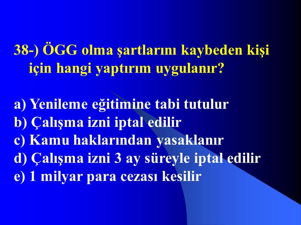 38-) ÖGG olma şartlarını kaybeden kişi için hangi yaptırım uygulanır? a) Yenileme eğitimine tabi tutulur b) Çalışma izni iptal edilir c) Kamu hakların