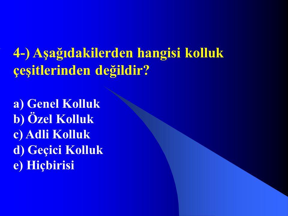 4-) Aşağıdakilerden hangisi kolluk çeşitlerinden değildir? a) Genel Kolluk b) Özel Kolluk c) Adli Kolluk d) Geçici Kolluk e) Hiçbirisi