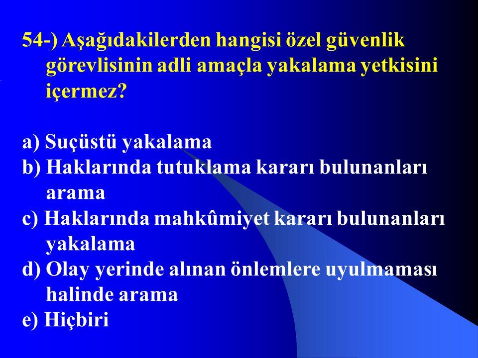 54-) Aşağıdakilerden hangisi özel güvenlik görevlisinin adli amaçla yakalama yetkisini içermez? a) Suçüstü yakalama b) Haklarında tutuklama kararı bul