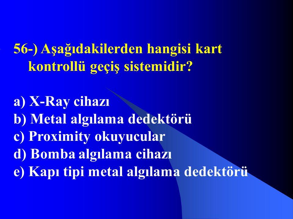 56-) Aşağıdakilerden hangisi kart kontrollü geçiş sistemidir? a) X-Ray cihazı b) Metal algılama dedektörü c) Proximity okuyucular d) Bomba algılama ci