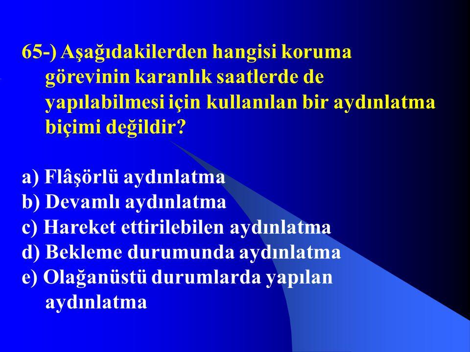 65-) Aşağıdakilerden hangisi koruma görevinin karanlık saatlerde de yapılabilmesi için kullanılan bir aydınlatma biçimi değildir? a) Flâşörlü aydınlat