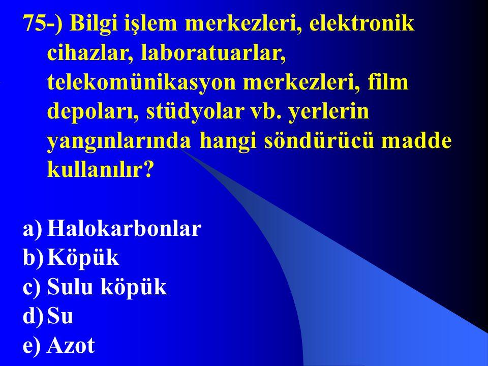 75-) Bilgi işlem merkezleri, elektronik cihazlar, laboratuarlar, telekomünikasyon merkezleri, film depoları, stüdyolar vb. yerlerin yangınlarında hang