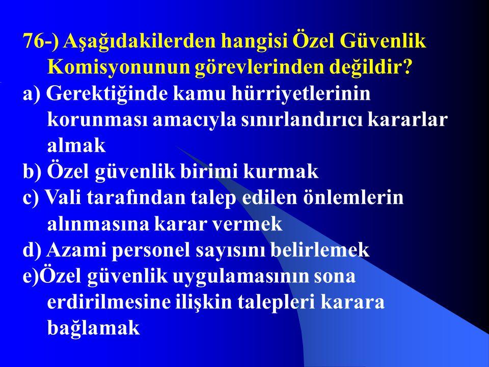 76-) Aşağıdakilerden hangisi Özel Güvenlik Komisyonunun görevlerinden değildir? a) Gerektiğinde kamu hürriyetlerinin korunması amacıyla sınırlandırıcı
