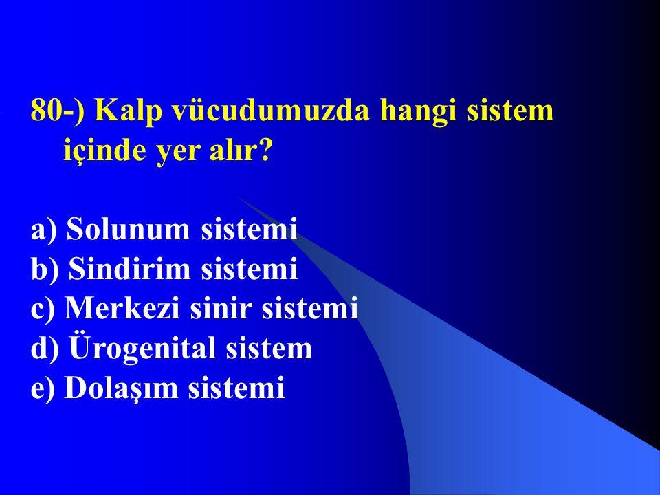 80-) Kalp vücudumuzda hangi sistem içinde yer alır? a) Solunum sistemi b) Sindirim sistemi c) Merkezi sinir sistemi d) Ürogenital sistem e) Dolaşım si