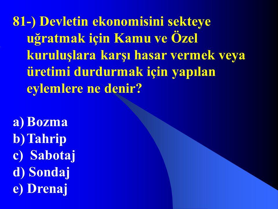 81-) Devletin ekonomisini sekteye uğratmak için Kamu ve Özel kuruluşlara karşı hasar vermek veya üretimi durdurmak için yapılan eylemlere ne denir? a)