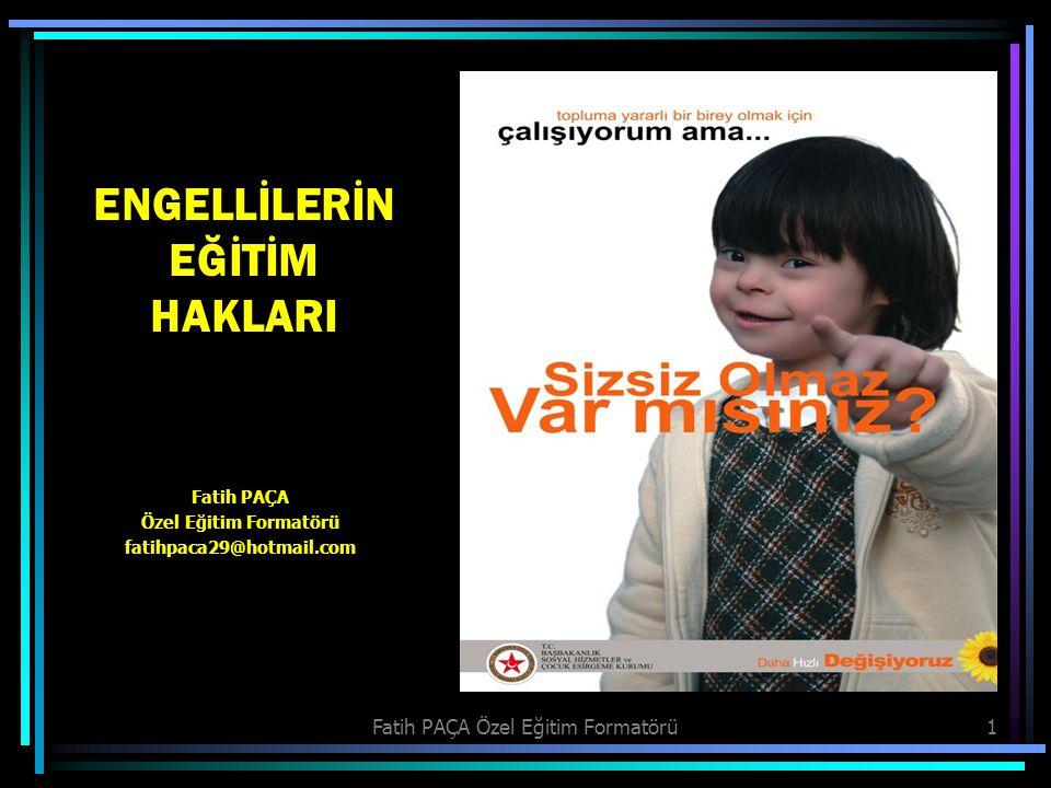 Fatih PAÇA Özel Eğitim Formatörü1 ENGELLİLERİN EĞİTİM HAKLARI Fatih PAÇA Özel Eğitim Formatörü fatihpaca29@hotmail.com