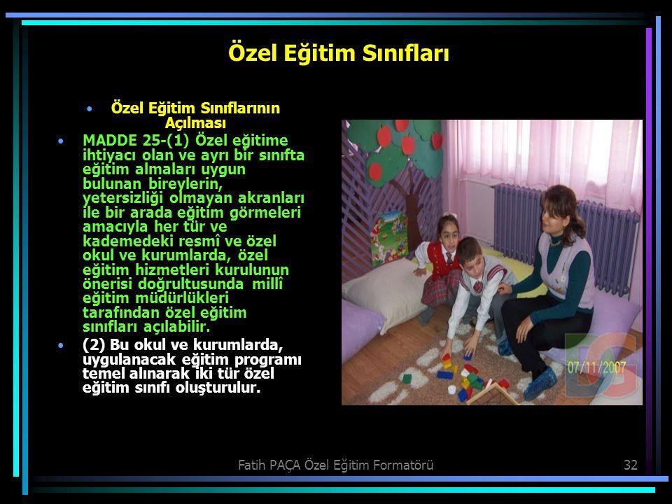 Fatih PAÇA Özel Eğitim Formatörü32 Özel Eğitim Sınıfları Özel Eğitim Sınıflarının Açılması MADDE 25-(1) Özel eğitime ihtiyacı olan ve ayrı bir sınıfta