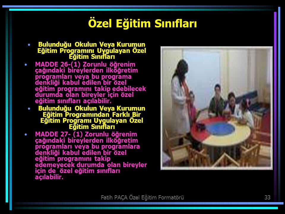 Fatih PAÇA Özel Eğitim Formatörü33 Özel Eğitim Sınıfları Bulunduğu Okulun Veya Kurumun Eğitim Programını Uygulayan Özel Eğitim Sınıfları MADDE 26-(1)