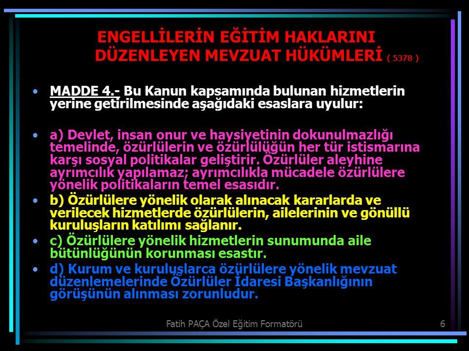 Fatih PAÇA Özel Eğitim Formatörü6 MADDE 4.- Bu Kanun kapsamında bulunan hizmetlerin yerine getirilmesinde aşağıdaki esaslara uyulur: a) Devlet, insan