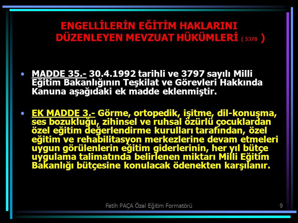 Fatih PAÇA Özel Eğitim Formatörü9 MADDE 35.- 30.4.1992 tarihli ve 3797 sayılı Milli Eğitim Bakanlığının Teşkilat ve Görevleri Hakkında Kanuna aşağıdak