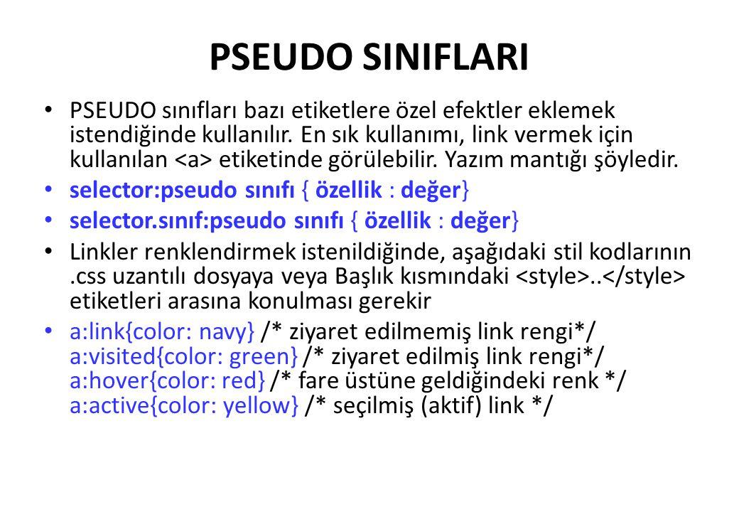 PSEUDO SINIFLARI PSEUDO sınıfları bazı etiketlere özel efektler eklemek istendiğinde kullanılır. En sık kullanımı, link vermek için kullanılan etiketi