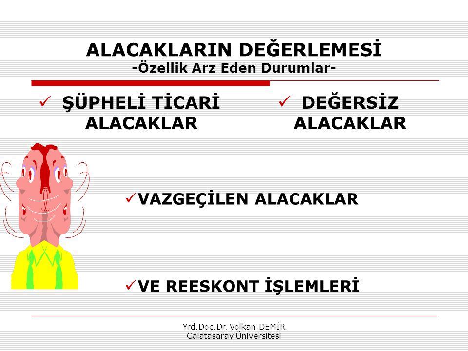 Yrd.Doç.Dr. Volkan DEMİR Galatasaray Üniversitesi ALACAKLARIN DEĞERLEMESİ -Özellik Arz Eden Durumlar- ŞÜPHELİ TİCARİ ALACAKLAR DEĞERSİZ ALACAKLAR VAZG