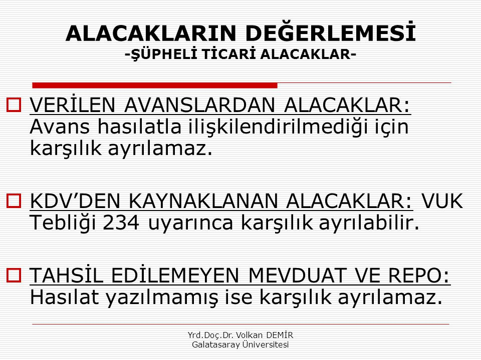 Yrd.Doç.Dr. Volkan DEMİR Galatasaray Üniversitesi ALACAKLARIN DEĞERLEMESİ -ŞÜPHELİ TİCARİ ALACAKLAR-  VERİLEN AVANSLARDAN ALACAKLAR: Avans hasılatla