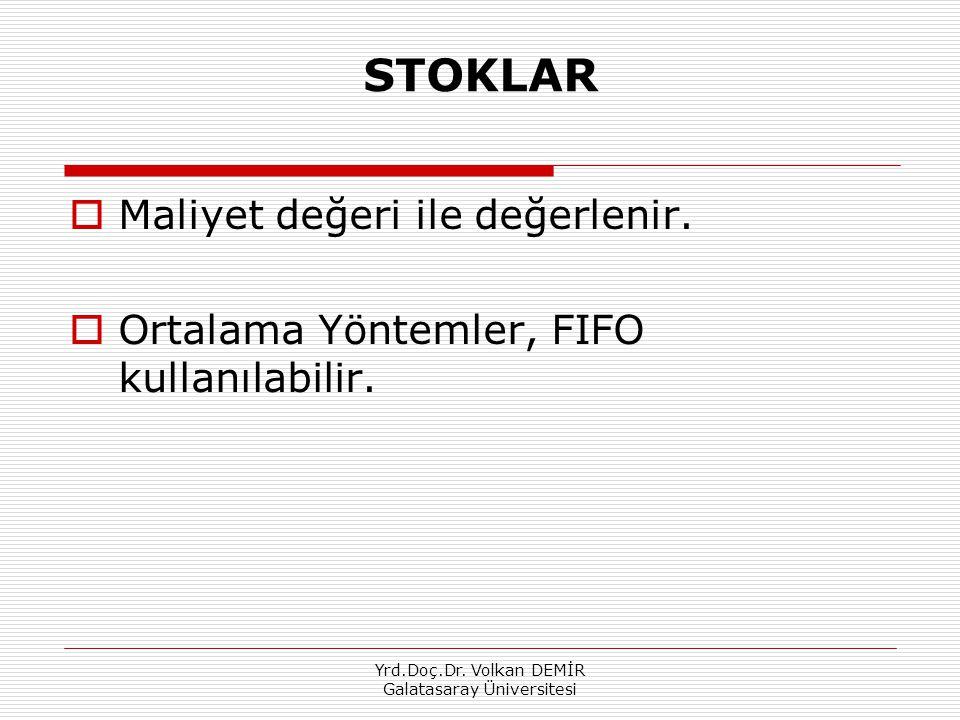 Yrd.Doç.Dr. Volkan DEMİR Galatasaray Üniversitesi STOKLAR  Maliyet değeri ile değerlenir.  Ortalama Yöntemler, FIFO kullanılabilir.