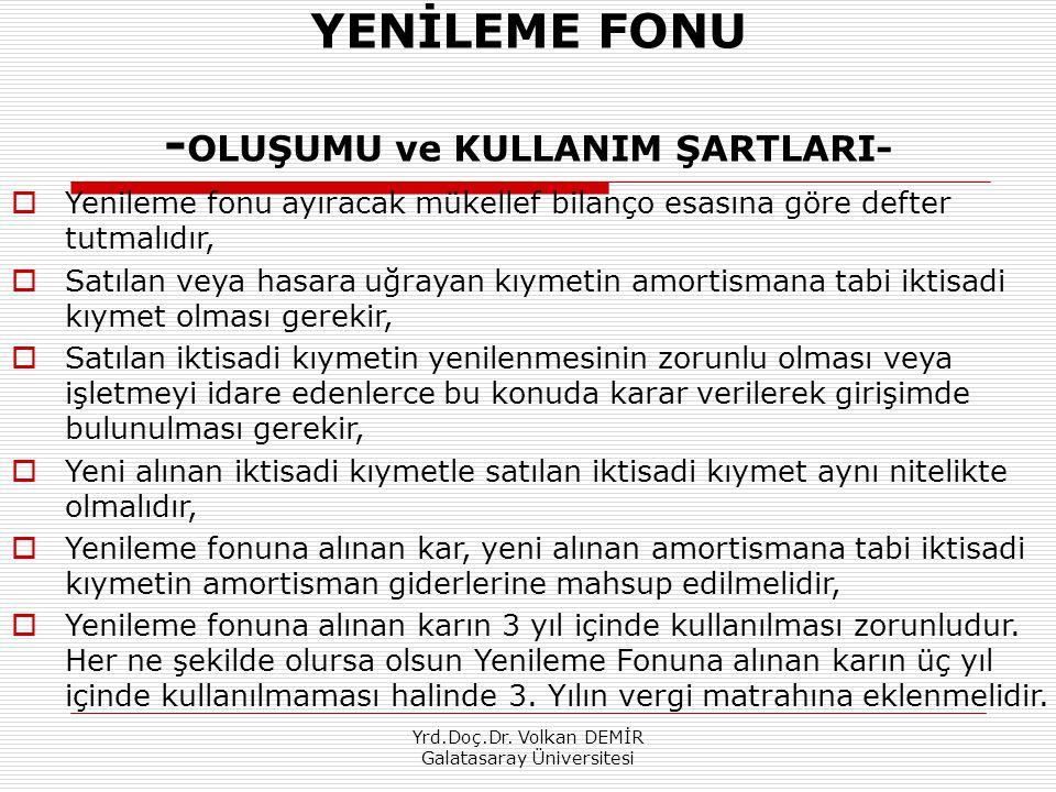 Yrd.Doç.Dr. Volkan DEMİR Galatasaray Üniversitesi YENİLEME FONU - OLUŞUMU ve KULLANIM ŞARTLARI-  Yenileme fonu ayıracak mükellef bilanço esasına göre