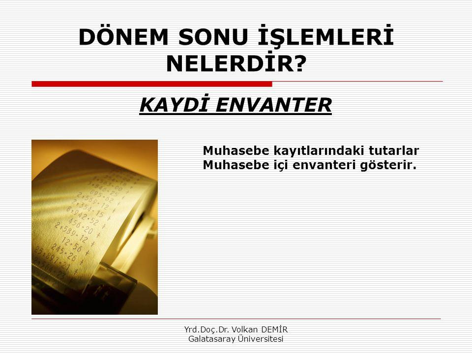 Yrd.Doç.Dr.Volkan DEMİR Galatasaray Üniversitesi DÖNEM SONU İŞLEMLERİ NELERDİR.