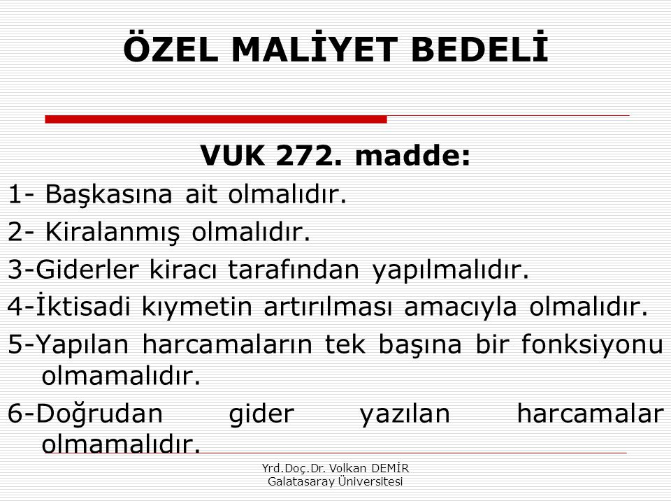 ÖZEL MALİYET BEDELİ VUK 272. madde: 1- Başkasına ait olmalıdır. 2- Kiralanmış olmalıdır. 3-Giderler kiracı tarafından yapılmalıdır. 4-İktisadi kıymeti