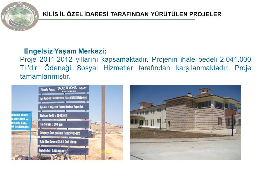 KİLİS İL ÖZEL İDARESİ TARAFINDAN YÜRÜTÜLEN PROJELER Engelsiz Yaşam Merkezi: Proje 2011-2012 yıllarını kapsamaktadır. Projenin ihale bedeli 2.041.000 T