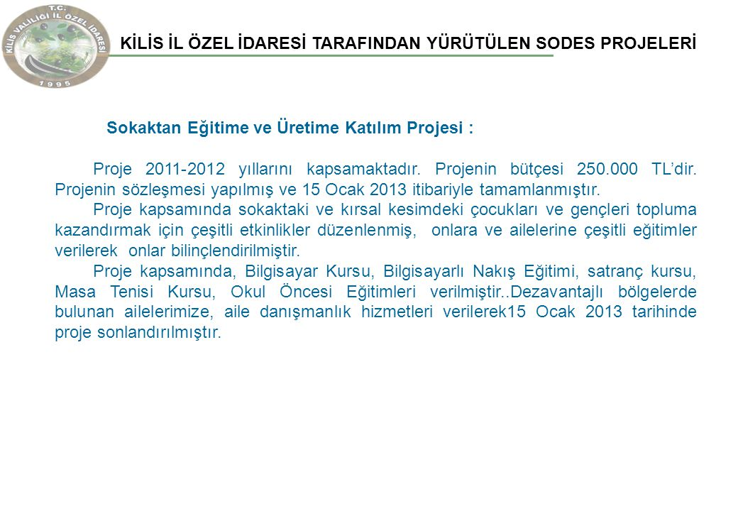 KİLİS İL ÖZEL İDARESİ TARAFINDAN YÜRÜTÜLEN SODES PROJELERİ Sokaktan Eğitime ve Üretime Katılım Projesi : Proje 2011-2012 yıllarını kapsamaktadır.