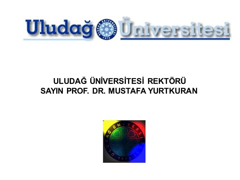 ULUDAĞ ÜNİVERSİTESİ REKTÖRÜ SAYIN PROF. DR. MUSTAFA YURTKURAN