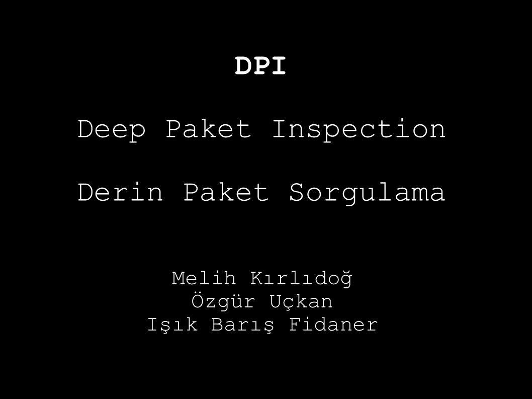 DPI Deep Paket Inspection Derin Paket Sorgulama Melih Kırlıdoğ Özgür Uçkan Işık Barış Fidaner