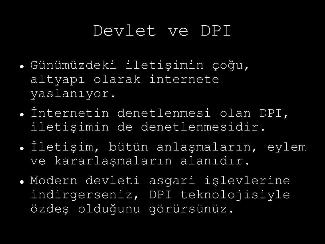 Devlet ve DPI Günümüzdeki iletişimin çoğu, altyapı olarak internete yaslanıyor. İnternetin denetlenmesi olan DPI, iletişimin de denetlenmesidir. İleti