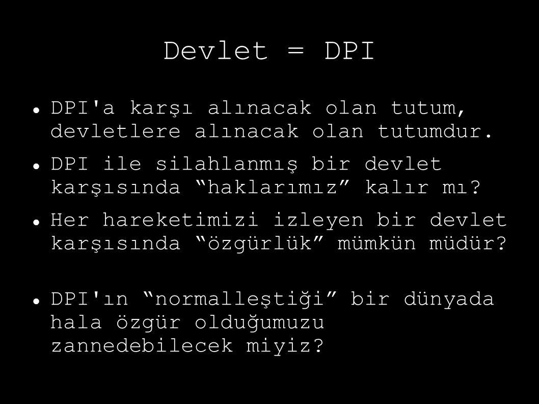"""Devlet = DPI DPI'a karşı alınacak olan tutum, devletlere alınacak olan tutumdur. DPI ile silahlanmış bir devlet karşısında """"haklarımız"""" kalır mı? Her"""