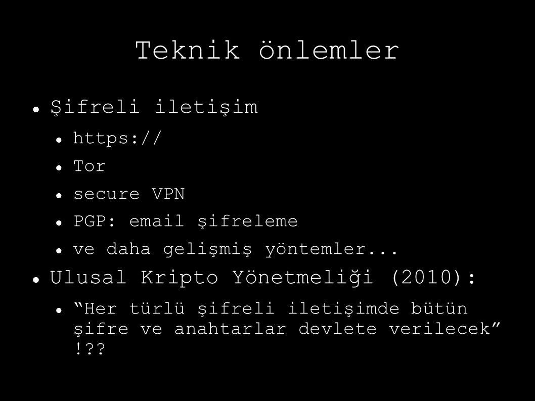 """Teknik önlemler Şifreli iletişim https:// Tor secure VPN PGP: email şifreleme ve daha gelişmiş yöntemler... Ulusal Kripto Yönetmeliği (2010): """"Her tür"""