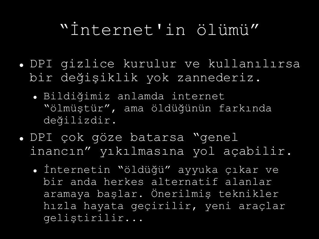 """""""İnternet'in ölümü"""" DPI gizlice kurulur ve kullanılırsa bir değişiklik yok zannederiz. Bildiğimiz anlamda internet """"ölmüştür"""", ama öldüğünün farkında"""