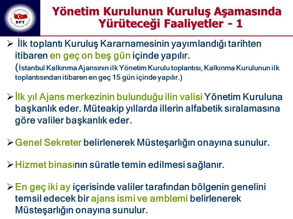  İlk toplantı Kuruluş Kararnamesinin yayımlandığı tarihten itibaren en geç on beş gün içinde yapılır. ( İstanbul Kalkınma Ajansının ilk Yönetim Kurul