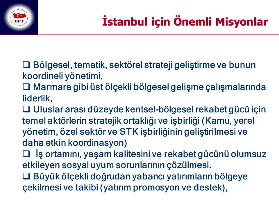 İstanbul için Önemli Misyonlar  Bölgesel, tematik, sektörel strateji geliştirme ve bunun koordineli yönetimi,  Marmara gibi üst ölçekli bölgesel gel