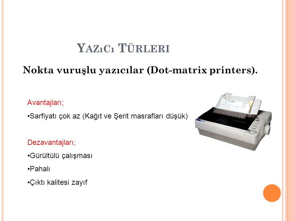 Y AZıCı T ÜRLERI Nokta vuruşlu yazıcılar (Dot-matrix printers). Avantajları; Sarfiyatı çok az (Kağıt ve Şerit masrafları düşük) Dezavantajları; Gürült