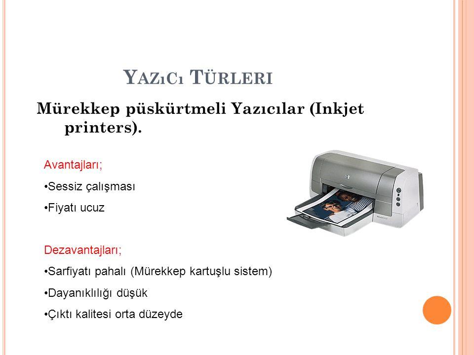 Y AZıCı T ÜRLERI Mürekkep püskürtmeli Yazıcılar (Inkjet printers). Avantajları; Sessiz çalışması Fiyatı ucuz Dezavantajları; Sarfiyatı pahalı (Mürekke