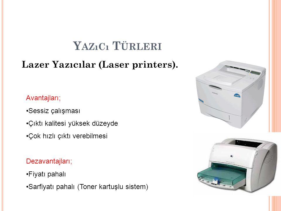 Y AZıCı T ÜRLERI Lazer Yazıcılar (Laser printers). Avantajları; Sessiz çalışması Çıktı kalitesi yüksek düzeyde Çok hızlı çıktı verebilmesi Dezavantajl