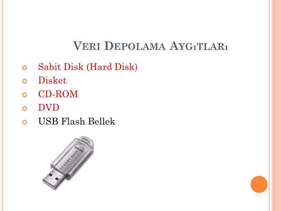 V ERI D EPOLAMA A YGıTLARı Sabit Disk (Hard Disk) Disket CD-ROM DVD USB Flash Bellek