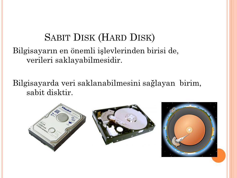 S ABIT D ISK (H ARD D ISK ) Bilgisayarın en önemli işlevlerinden birisi de, verileri saklayabilmesidir. Bilgisayarda veri saklanabilmesini sağlayan bi